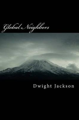 Global Neighbors - Lessons in Abiding (Paperback): Dwight W Jackson