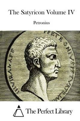 The Satyricon Volume IV (Paperback): Petronius