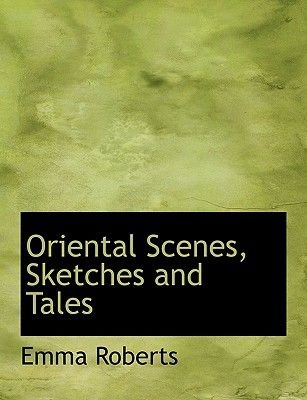 Oriental Scenes, Sketches and Tales (Large print, Hardcover, large type edition): Emma Perry Roberts