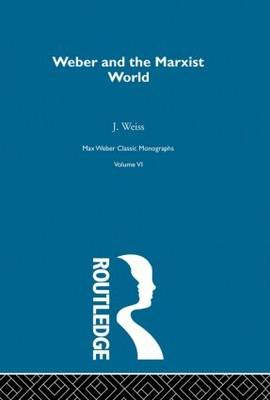 Weber and the Marxist World - A Critical Study (Hardcover, New edition): Bryan S. Turner