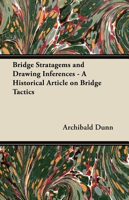 Bridge Stratagems and Drawing Inferences - A Historical Article on Bridge Tactics (Paperback): Archibald Dunn