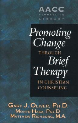 Promoting Change through Brief Therapy in Christian Counseling (Hardcover): Gary J Oliver, Monte Hasz, Matthew Richburg
