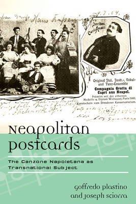 Neapolitan Postcards - The Canzone Napoletana as Transnational Subject (Hardcover, New): Goffredo Plastino, Joseph Sciorra