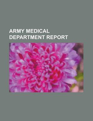 Army Medical Department Report (Paperback): Anonymous