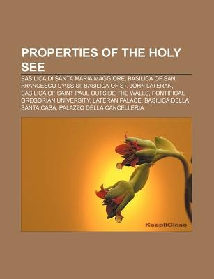 Properties of the Holy See - Basilica Di Santa Maria Maggiore, Basilica of San Francesco D'Assisi, Basilica of St. John...
