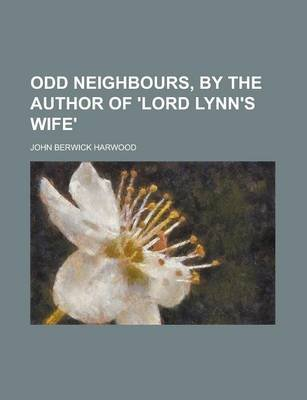 Odd Neighbours, by the Author of 'Lord Lynn's Wife' (Paperback): John Berwick Harwood