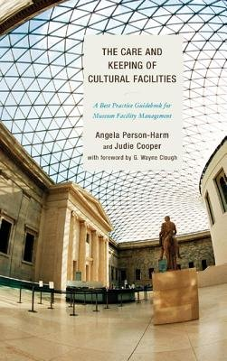 The Care and Keeping of Cultural Facilities - A Best Practice Guidebook for Museum Facility Management (Hardcover): Angela...