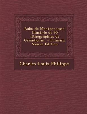 Bubu de Montparnasse. Illustree de 90 Lithographies de Grandjouan (English, French, Paperback): Charles-Louis Philippe