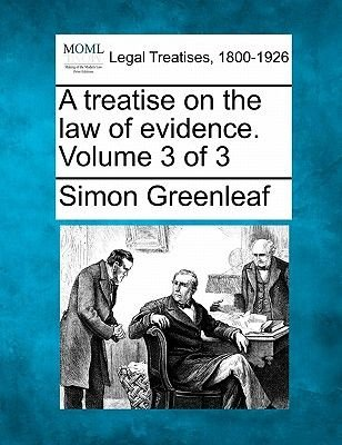 A Treatise on the Law of Evidence. Volume 3 of 3 (Paperback): Simon Greenleaf