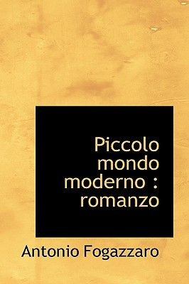 Piccolo Mondo Moderno - Romanzo (English, Italian, Hardcover): Antonio Fogazzaro