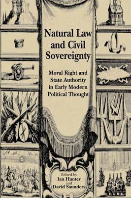 Natural Law and Civil Sovereignty - Moral Right and State Authority in Early Modern Political Thought (Hardcover): Ian Hunter,...