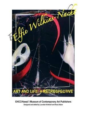 Elfie Wilkins'nacht Art and Life a Restrospective (Paperback): Mrs Elfie Wilkins'nacht