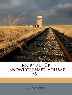 Journal Fur Landwirtschaft, Volume 56... (English, German, Paperback): Anonymous