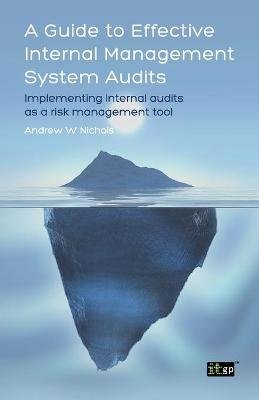 A Guide to Effective Internal Management System Audits - Implementing Internal Audits as a Risk Management Tool (Paperback):...
