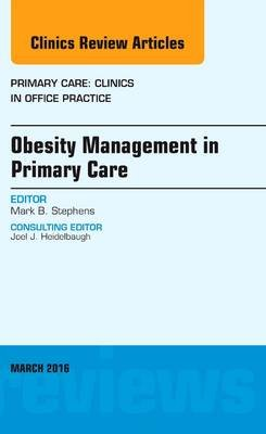 Obesity Management in Primary Care, An Issue of Primary Care: Clinics in Office Practice (Hardcover): Mark B Stephens