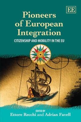 Pioneers of European Integration - Citizenship and Mobility in the EU (Hardcover): Ettore Recchi, Adrian Favell