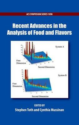 Recent Advances in the Analysis of Food and Flavors (Hardcover): Stephen Toth, Cynthia Mussinan