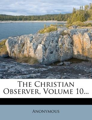 The Christian Observer, Volume 10... (Paperback): Anonymous