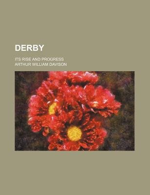 Derby; Its Rise and Progress (Paperback): Arthur William Davison