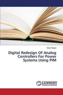 Digital Redesign of Analog Controllers for Power Systems Using Pim (Paperback): Magdy Gaber