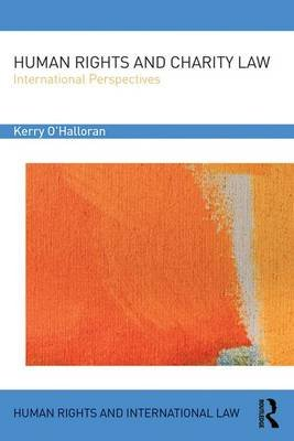 Human Rights and Charity Law - International Perspectives (Hardcover): Kerry O'Halloran