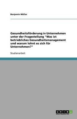 """Gesundheitsforderung in Unternehmen Unter Der Fragestellung """"Was Ist Betriebliches Gesundheitsmanagement Und Warum Lohnt Es..."""