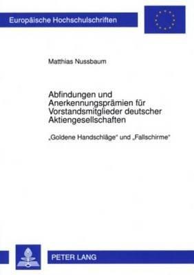 Abfindungen Und Anerkennungspramien Fur Vorstandmitglieder Deutscher Aktiengesellschaften: Goldene Handschlage Und Fallschirme...