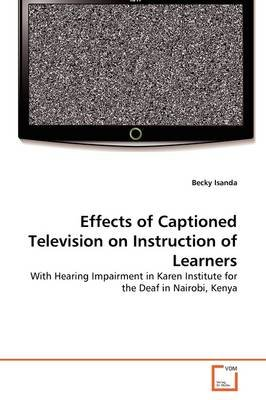 Effects of Captioned Television on Instruction of Learners (Paperback): Becky Isanda