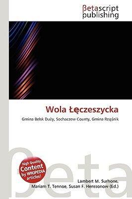 Wola Czeszycka (Paperback): Lambert M. Surhone, Miriam T. Timpledon, Susan F. Marseken