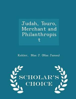 Judah, Touro, Merchant and Philanthropist - Scholar's Choice Edition (Paperback): Kohler Max J. (Max James)