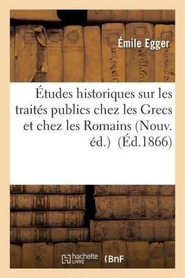 A0/00tudes Historiques Sur Les Traita(c)S Publics Chez Les Grecs Et Chez Les Romains (French, Paperback): Egger