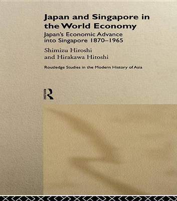 Japan and Singapore in the World Economy - Japan's Economic Advance into Singapore 1870-1965 (Electronic book text):...
