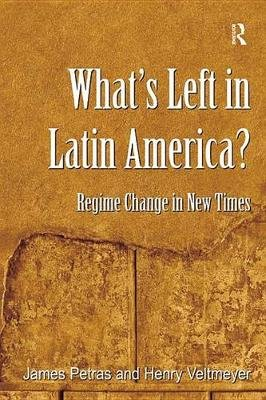 What's Left in Latin America? - Regime Change in New Times (Electronic book text): James Petras, Henry Veltmeyer