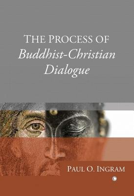 The Process of Buddhist-Christian Dialogue (Paperback): Paul O. Ingram