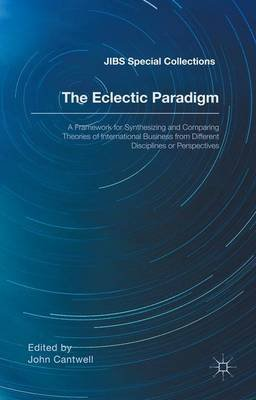 The Eclectic Paradigm - A Framework for Synthesizing and Comparing Theories of International Business from Different...