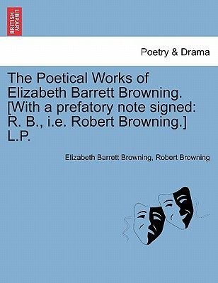 The Poetical Works of Elizabeth Barrett Browning. [With a Prefatory Note Signed - R. B., i.e. Robert Browning.] L.P....