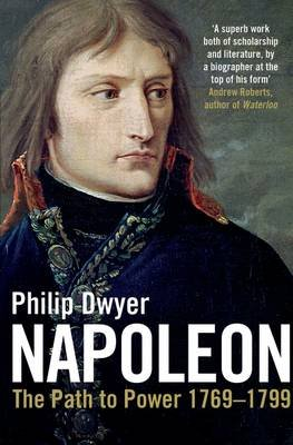 Napoleon - The Path to Power 1769 - 1799 (Electronic book text): Philip Dwyer