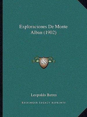 Exploraciones de Monte Alban (1902) (English, Spanish, Paperback): Leopoldo Batres