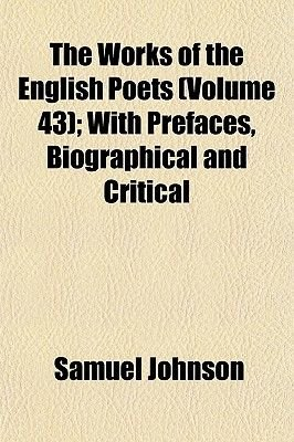 The Works of the English Poets (Volume 43); With Prefaces, Biographical and Critical (Paperback): Samuel Johnson