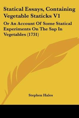 Statical Essays, Containing Vegetable Staticks V1 - Or an Account of Some Statical Experiments on the SAP in Vegetables (1731)...