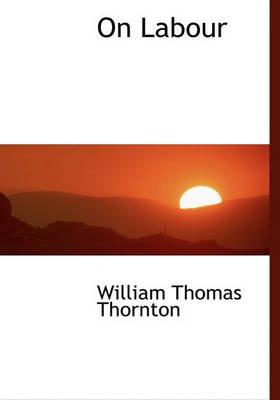 On Labour (Hardcover): William Thomas Thornton