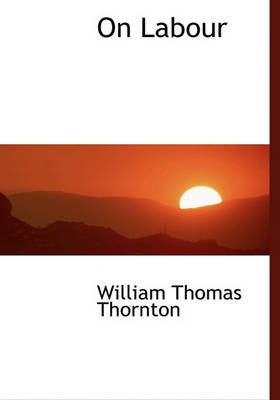 On Labour (Hardcover): William Thomas Thornton
