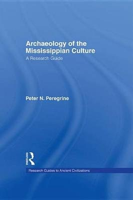Archaeology of the Mississippian Culture - A Research Guide (Electronic book text): Peter N. Peregrine