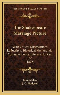 The Shakespeare Marriage Picture - With Critical Observations, Reflections, Historical Memoranda, Correspondence, Literary...