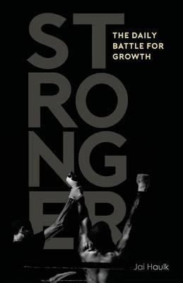 Stronger - The Daily Battle for Growth (Paperback): Jai Haulk