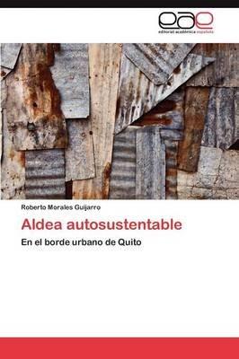 Aldea Autosustentable (Spanish, Paperback): Morales Guijarro Roberto
