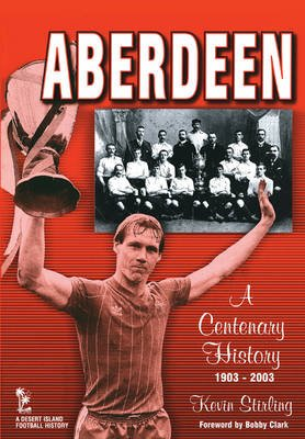 Aberdeen - A Centenary History 1903-2003 (Paperback, New edition): Kevin Stirling