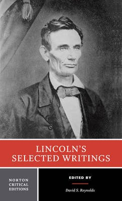 Lincoln's Selected Writings (Paperback, Critical Ed): Abraham Lincoln