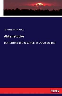 Aktenstucke (German, Paperback): Christoph Moufang