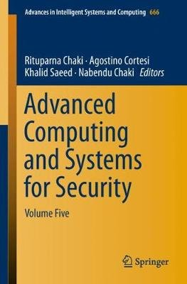 Advanced Computing and Systems for Security - Volume Five (Paperback, 1st ed. 2018): Rituparna Chaki, Agostino Cortesi, Khalid...